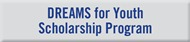DREAMS for Youth Scholarship Program